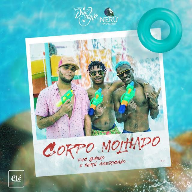 Letra: Duc & Niiko - Corpo Molhado (Feat. Nerú Americano)