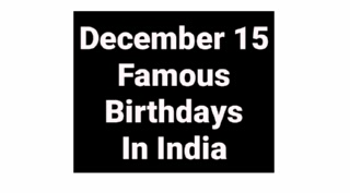 December 15 famous birthdays in India Indian celebrity Bollywood