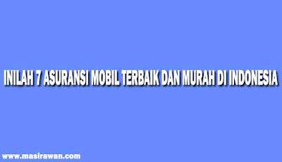 7 Asuransi Mobil Terbaik, Murah dan Terpercaya di Indonesia 2019