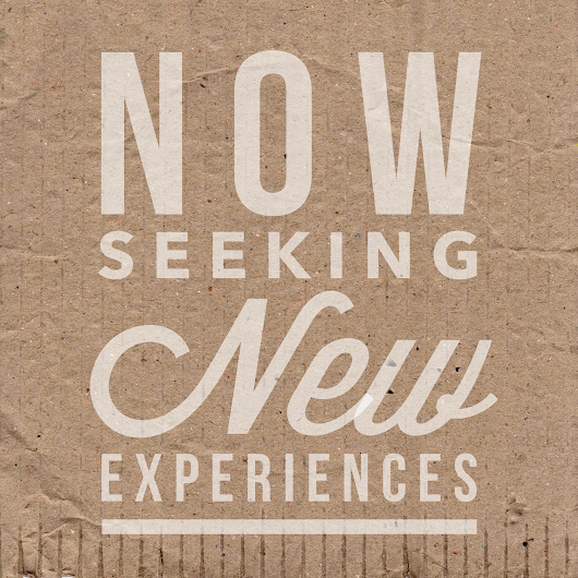 Now Seeking New Experiences