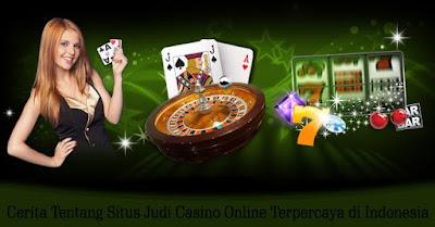 Cerita Tentang Situs Judi Casino Online Terpercaya di Indonesia
