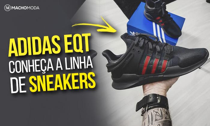 the best attitude 24a96 ce734 SNEAKERS ADIDAS EQT  Conheça mais sobre a Linha EQT da Adidas