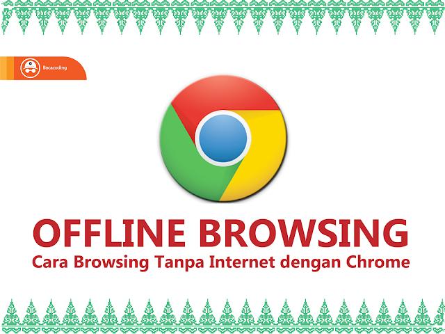Cara Browsing Tanpa Internet dengan Chorme