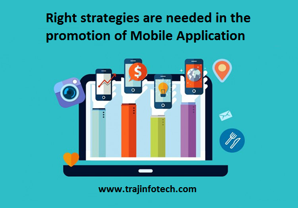 Right strategies are needed in the promotion of Mobile Application - Traj Infotech