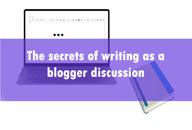 The secrets of writing as a blogger discussion