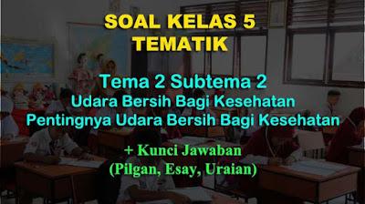 Soal Kelas 5 Tematik Tema 2 (Udara Bersih Bagi Kesehatan) + Jawaban