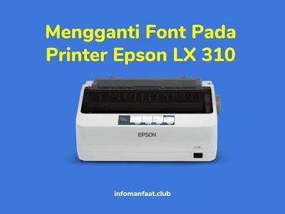 Cara mengganti font di printer epson lx 310