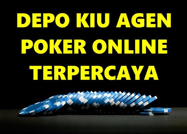 Depo Kiu Agen Poker Online Terpercaya
