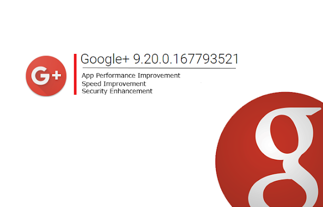Google+ v9.20.0 APK to Download : App got Bug Fixes and Security Enhancements for Spam Users