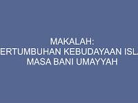"""Makalah tentang """"PERTUMBUHAN KEBUDAYAAN ISLAM MASA BANI UMAYYAH"""""""
