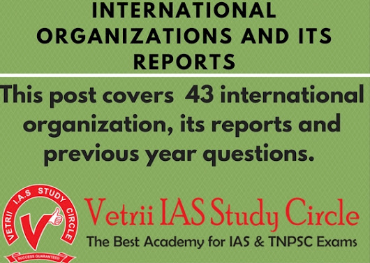 INTERNATIONAL ORGANIZATIONS AND ITS REPORTS  - UPSC - TNPSC General Knowledge