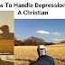 How To Handle Depression As A Christian | MUST READ!