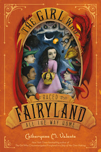 The Girl Who Raced Fairyland All the Way Home by Catherynne M. Valente