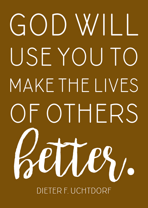 "November 2017 visiting teaching printable handout. Quote from October 2017 General Conference: ""God will use you to make the lives of others better."" --Dieter F. Uchtdorf"