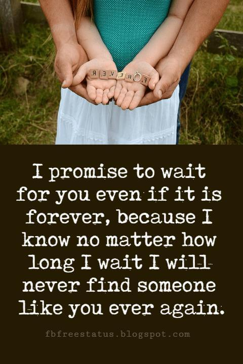 Sweet Love Sayings, I promise to wait for you even if it is forever, because I know no matter how long I wait I will never find someone like you ever again.
