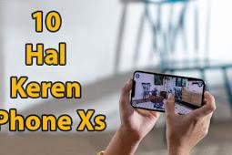 Fitur iPhone Xs: 10 Hal Keren Dengan iPhone Terbaru Apple