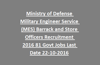 Ministry of Defense Military Engineer Service (MES) Barrack and Store Officers Recruitment 2016 81 Govt Jobs Last Date 22-10-2016