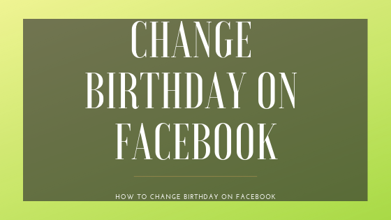 How To Change Facebook Birthdate<br/>