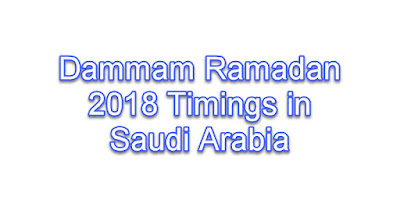 Dammam Ramadan 2018 Timings in Saudi Arabia