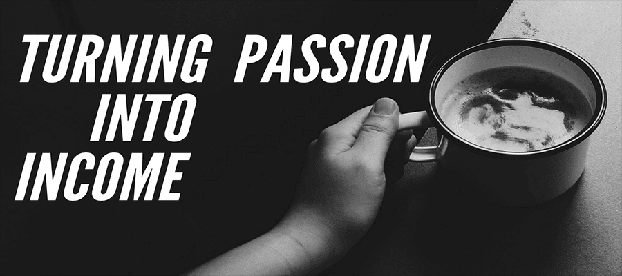turning passion to income