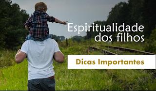 Como Cuidar Da Vida Espiritual Dos Filhos I DICAS IMPORTANTES