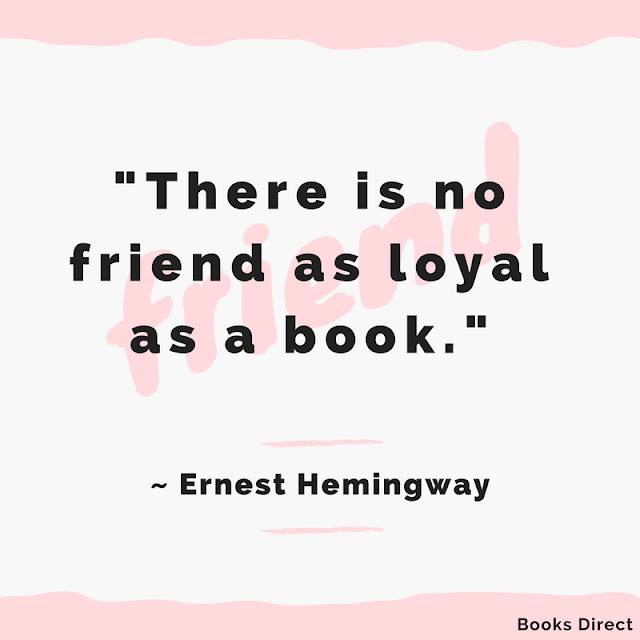 """There is no friend as loyal as a book."" ~ Ernest Hemingway"