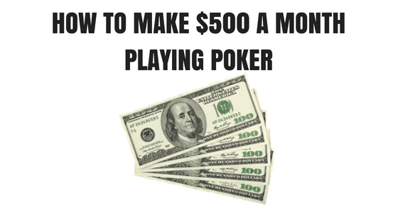 How to Make $500 a Month Playing Poker