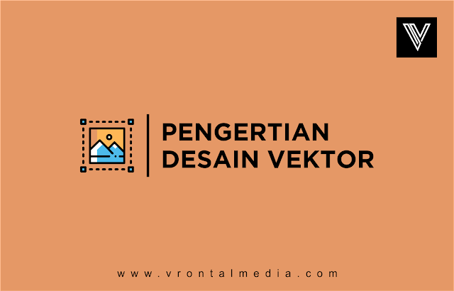 Pengertian Kelebihan dan Juga Kekurangan Desain Grafis Berbasis Vektor