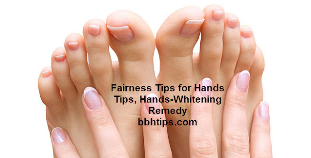 Fairness Tips for Hands Tips, Hands-Whitening Remedy