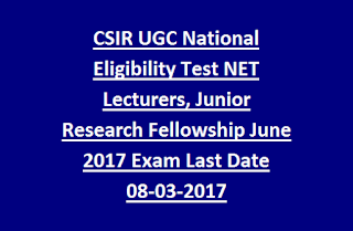 CSIR UGC National Eligibility Test NET Lecturers, Junior Research Fellowship Notification-June 2017 Exam Last Date 08-03-2017