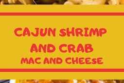 CAJUN SHRIMP AND CRAB MAC AND CHEESE