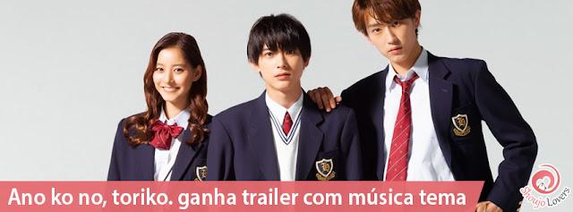 Ano ko no, toriko. ganha trailer com música tema