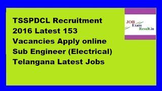 TSSPDCL Recruitment 2016 Latest 153 Vacancies Apply online Sub Engineer (Electrical) Telangana Latest Jobs