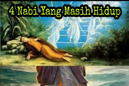 Kisah 4 Nabi yang Masih Hidup Sampai sekarang atas kuasa ALLOH SWT