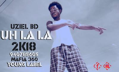 Uziel BD - UH LA LA Download mp3 (Naija) Prod. King Beat Music