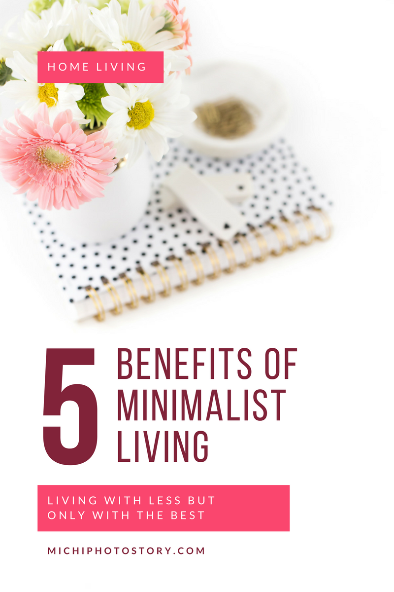 Michi photostory 5 benefits of minimalist living for Benefits of minimalism