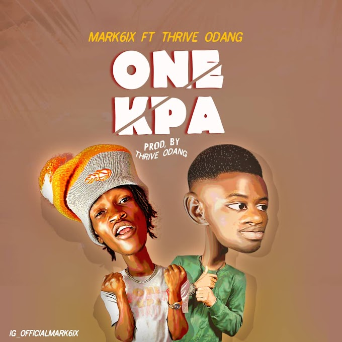 DOWNLOAD  MUSIC : Mark6ix Feat.  Thrive Odang - One Kpa