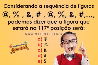 Considerando a sequência de figuras @, %, &, #, @, %, &, #, ..., podemos dizer que...