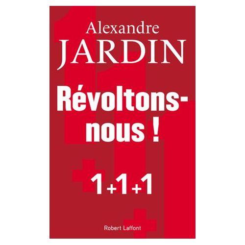 Livres d 39 or 75 alexandre jardin r voltons nous for Alexandre jardin livres