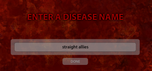 "Image from Pandemic game that says ""ENTER A DISEASE NAME"" and the disease name entered is ""straight allies"""