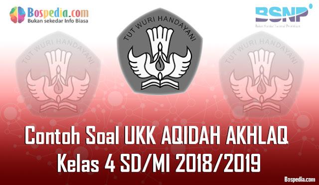 Lengkap - Contoh Soal UKK AQIDAH AKHLAQ Kelas 1 SD/MI 2018/2019