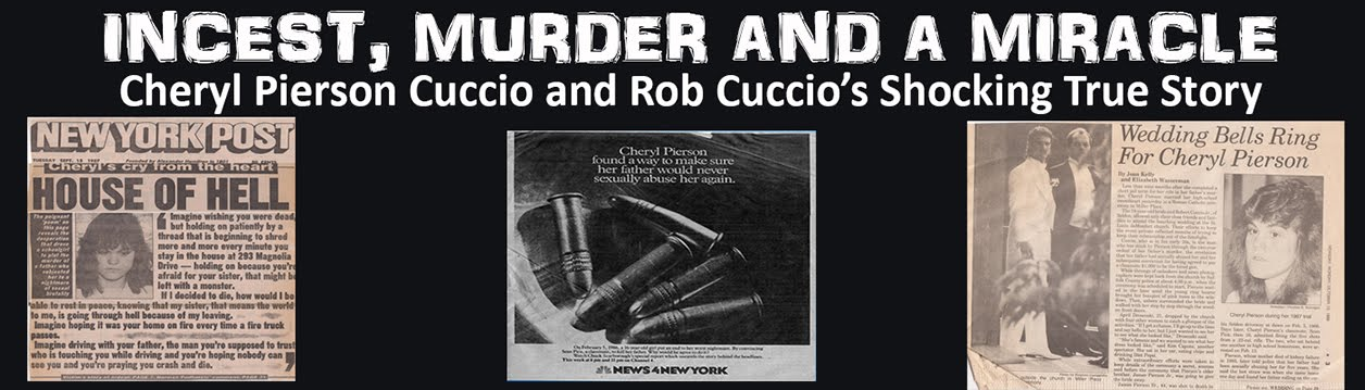 INCEST, MURDER AND A MIRACLE - The Cheryl Pierson Cuccio and Rob Cuccio True Story