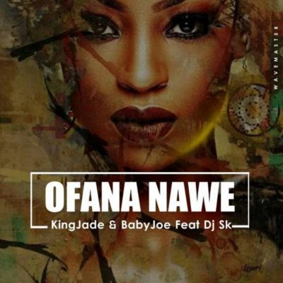 King Jade feat. BabyJoe & DJ SK – Ofana Nawe (2018) [Download]