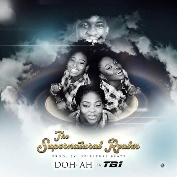 DOWNLOAD AUDIO: Doh-ah – The Supernatural Realm (Ft. TB1) [Prod. By Spiritualbeatz] @spiritualbeatz @officialdoh