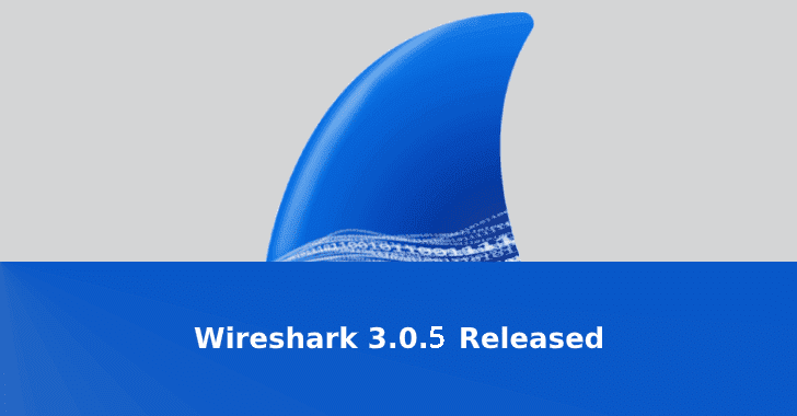 Wireshark 3.0.5  - Wireshark 2B3 - Wireshark 3.0.5 Released with the fix for Several Vulnerabilities