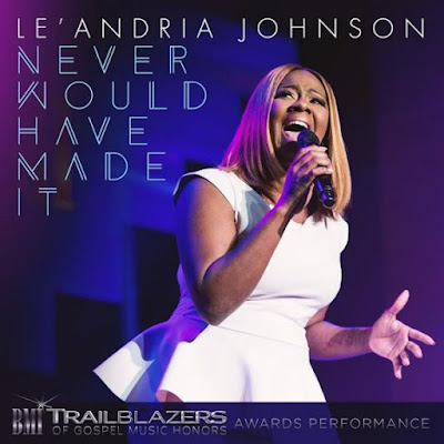 Le'Andria Johnson, Marvin Sapp, BMI Trailblazers, Gospel Redefined, Never Would Have Made It