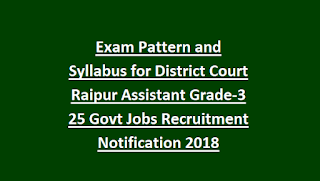 Exam Pattern and Syllabus for District Court Raipur Assistant Grade-3 25 Govt Jobs Recruitment Notification 2018