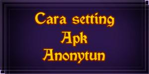 Cara menggunakan anonytun apk