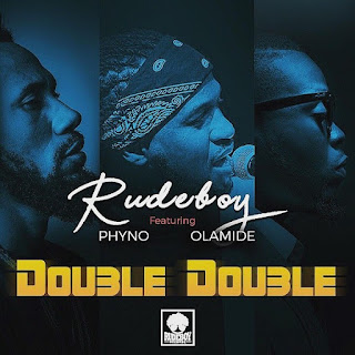 Rudeboy – Double Double (feat. Phyno & Olamide)