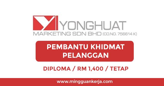Yonghuat Marketing Sdn Bhd Pembantu Khidmat Pelanggan Mingguan Kerja